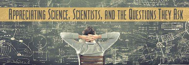 Appreciating Science and Scientists